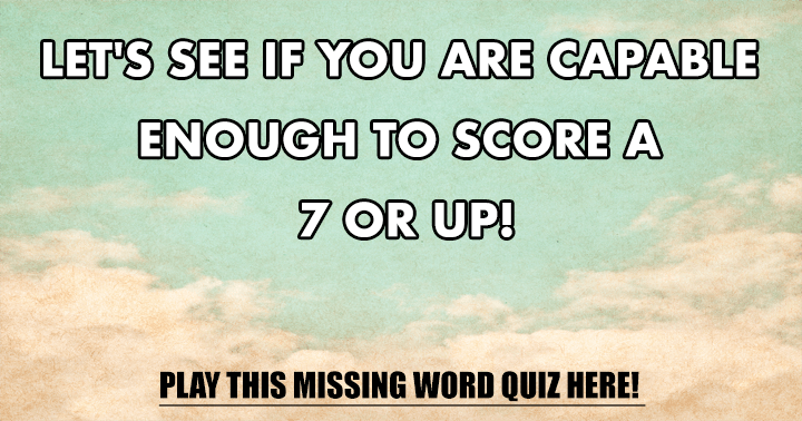 Let's see if you are capable enough to score a 7 or up!