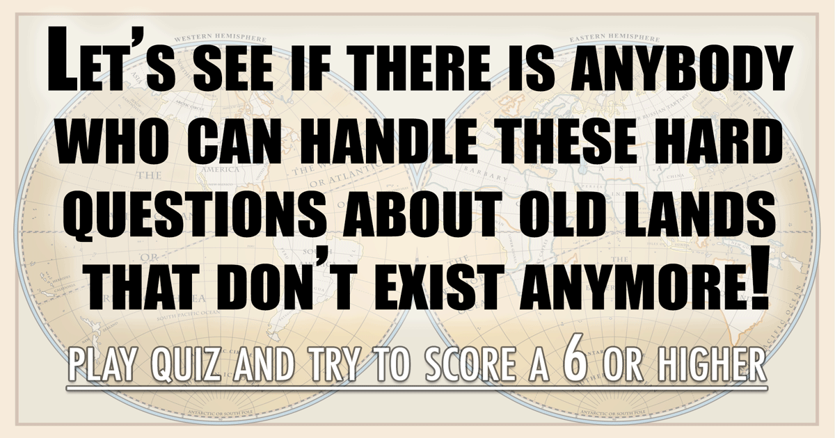 Quiz about old lands that don't exist anymore!