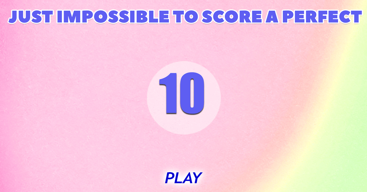 It's just impossible to score a perfect 10