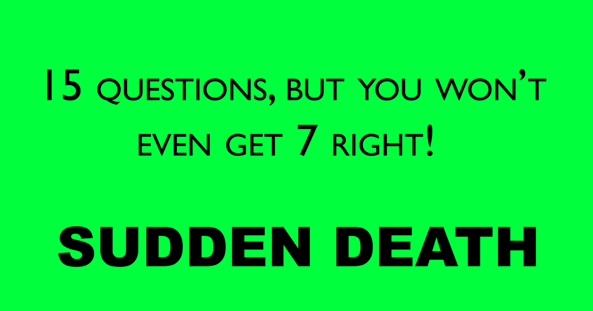 You won't even get 7 right!