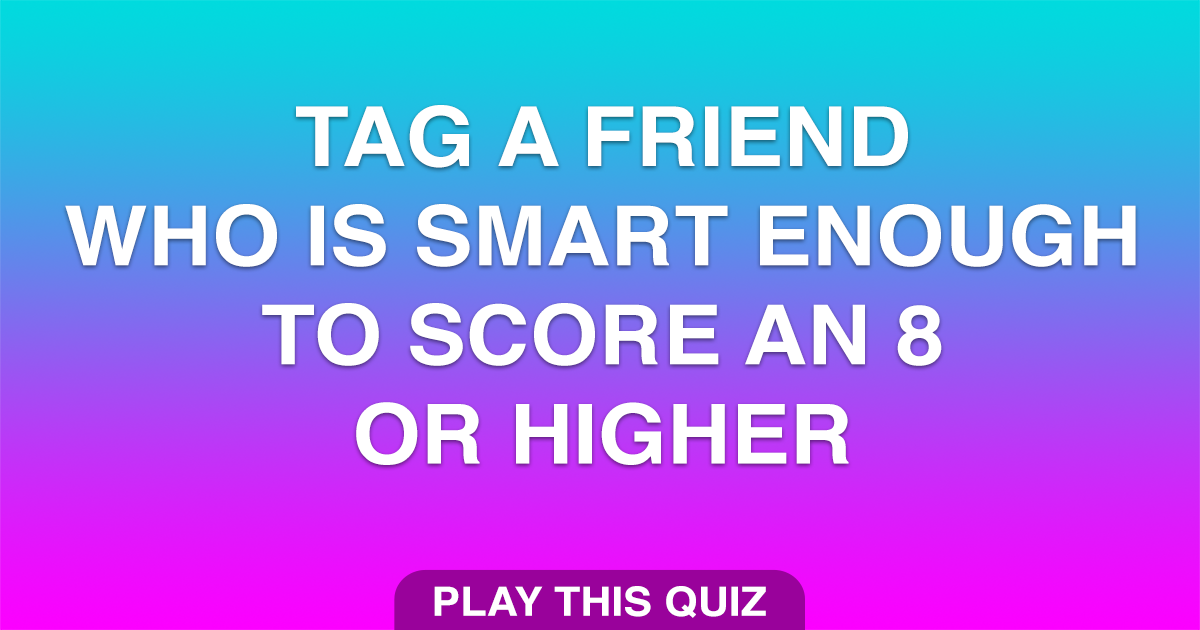 Challenge a friend to score an 8 or higher