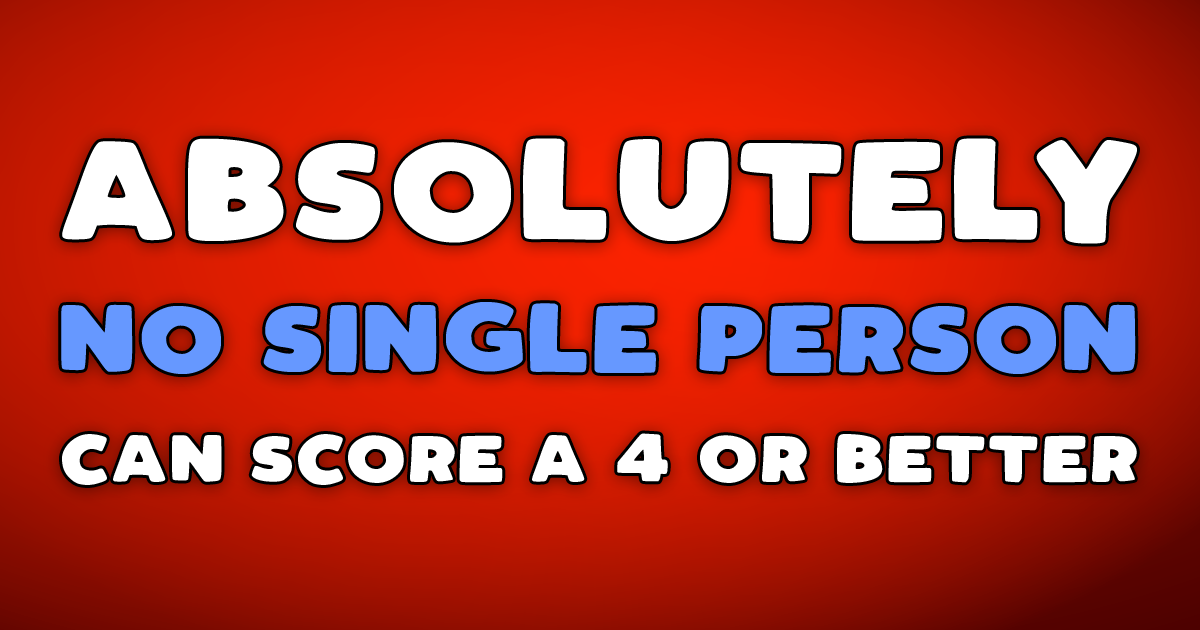 No single person scored a 4 or better