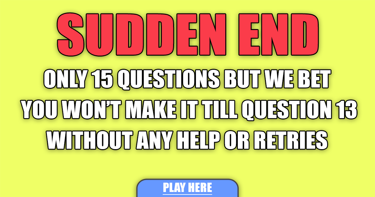 You won't make it till question 13 without any retries