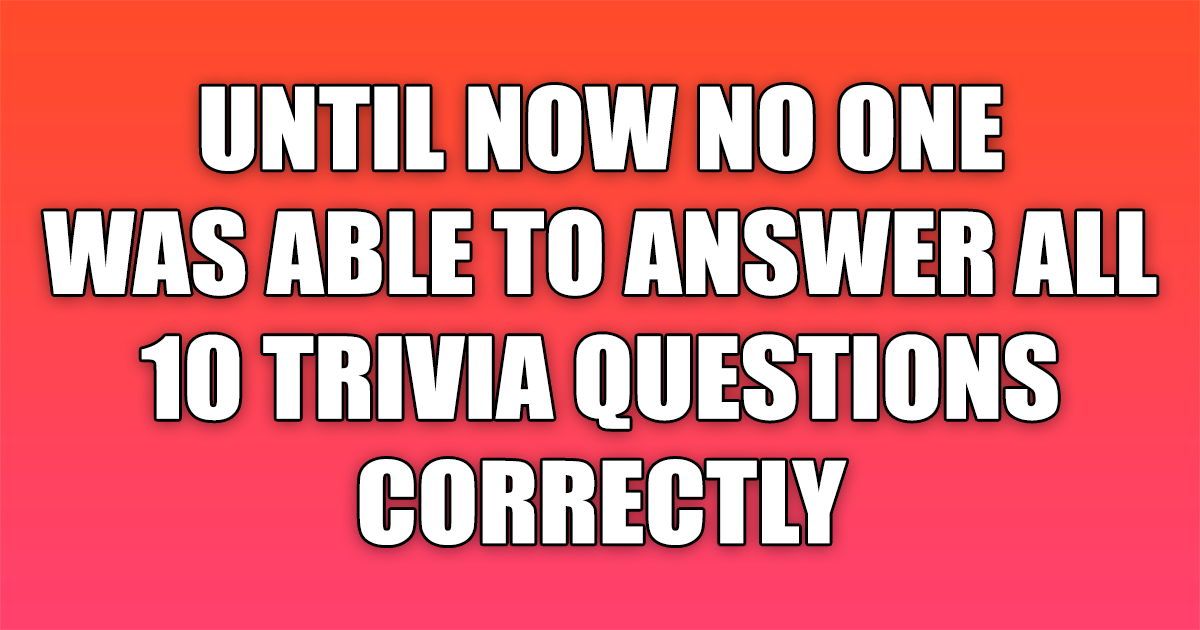 You won't answer all 10 questions correctly