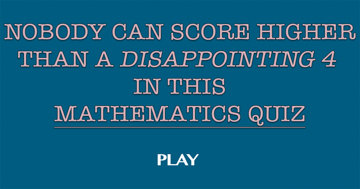 We bet you can't score higher than a lousy 4