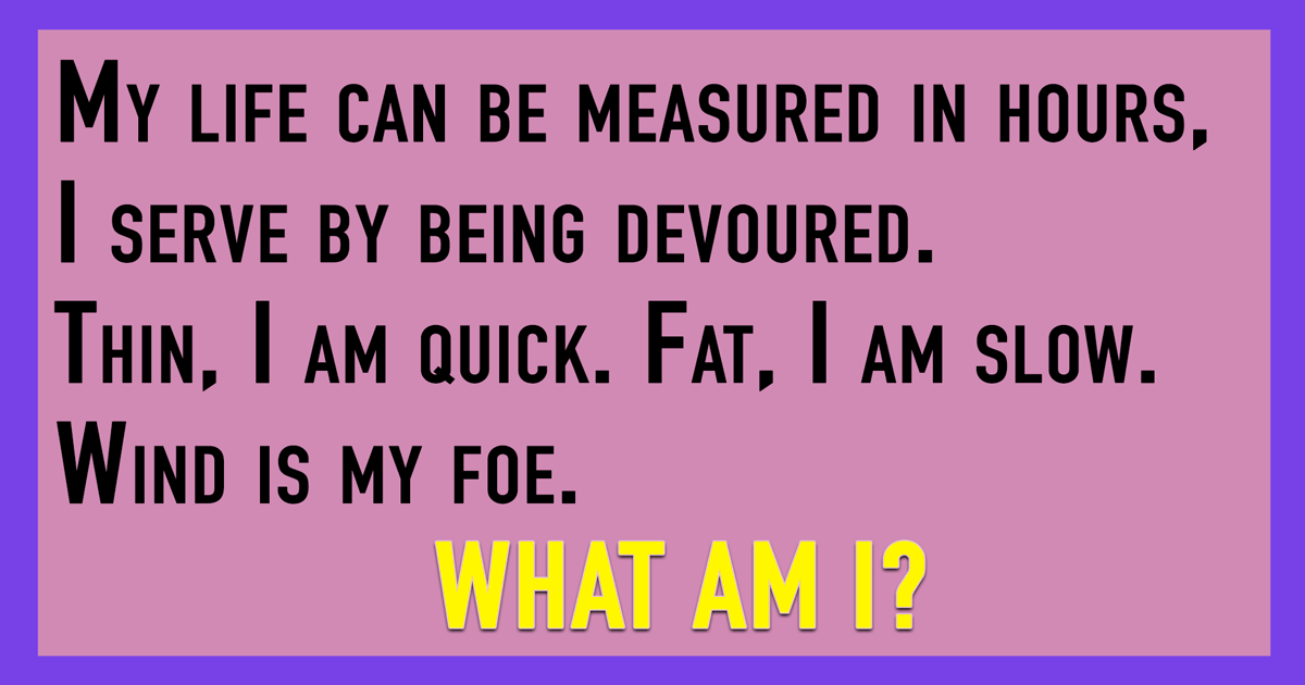 Find the answer to this riddle at the bottom of the quiz!