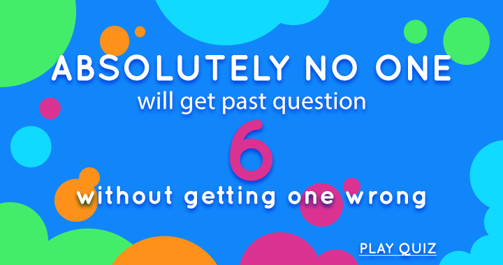 Absolutely no one will get past question 6