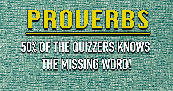 Try this Proverbs quiz and see if you can find the missing word!