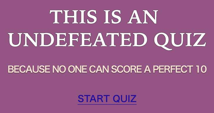 Can you defeat this one by scoring a perfect 10?